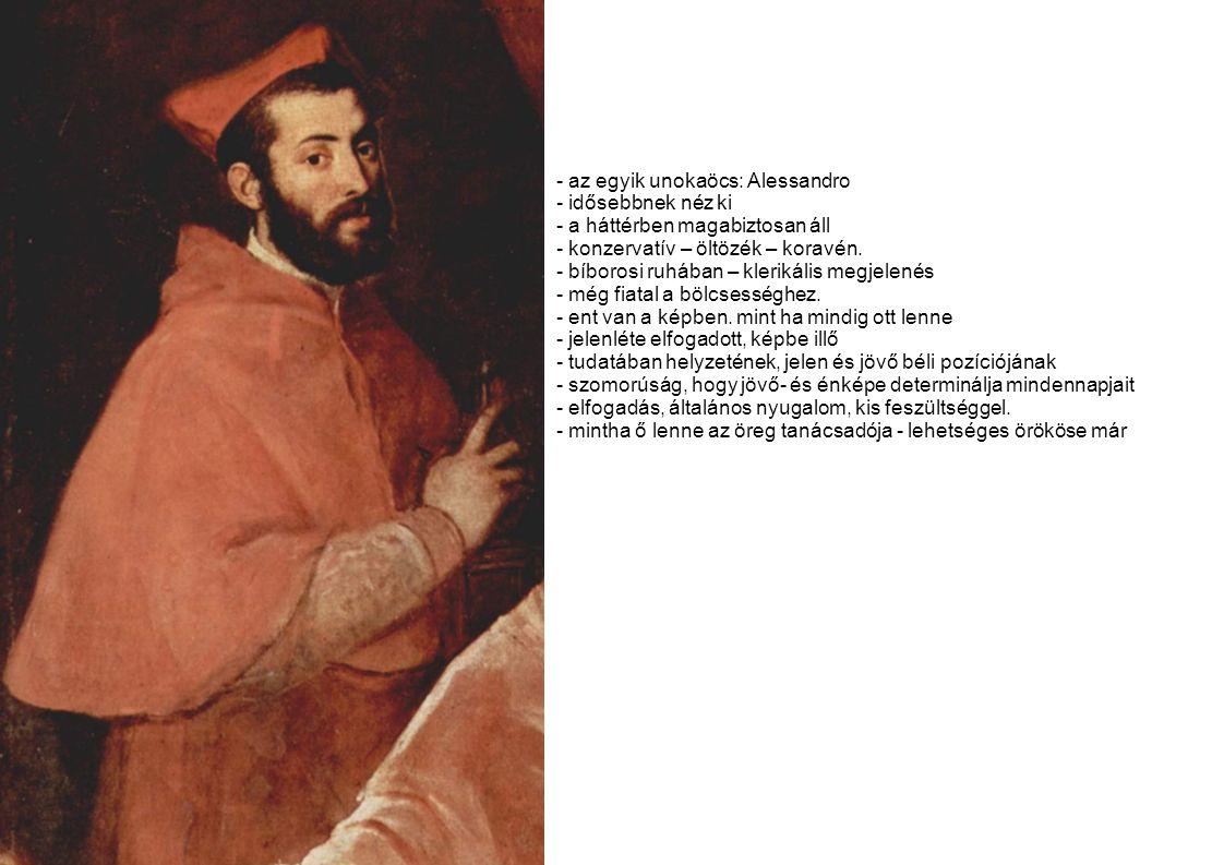 - az egyik unokaöcs: Alessandro - idősebbnek néz ki - a háttérben magabiztosan áll - konzervatív – öltözék – koravén. - bíborosi ruhában – klerikális