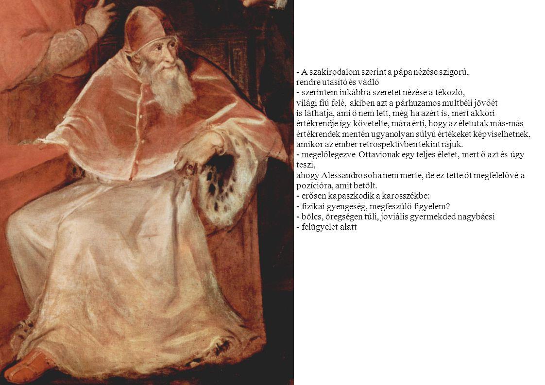- A szakirodalom szerint a pápa nézése szigorú, rendre utasító és vádló - szerintem inkább a szeretet nézése a tékozló, világi fiú felé, akiben azt a