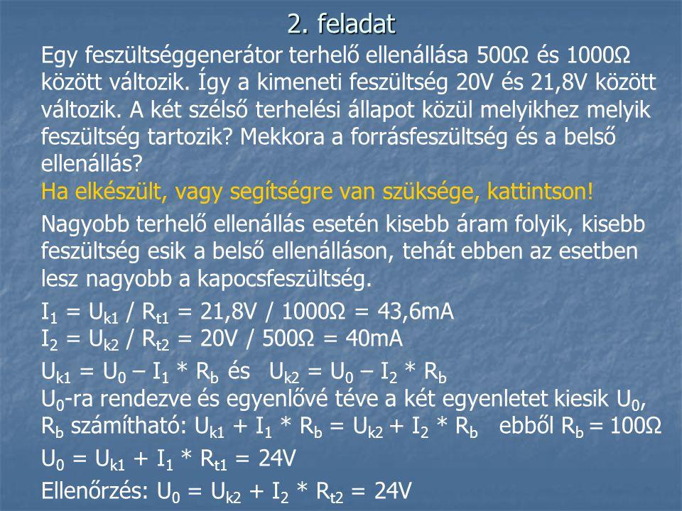 2. feladat Egy feszültséggenerátor terhelő ellenállása 500Ω és 1000Ω között változik. Így a kimeneti feszültség 20V és 21,8V között változik. A két sz