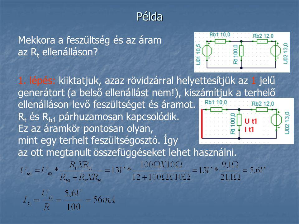 Példa Mekkora a feszültség és az áram az R t ellenálláson? 1. lépés: kiiktatjuk, azaz rövidzárral helyettesítjük az 1 jelű generátort (a belső ellenál