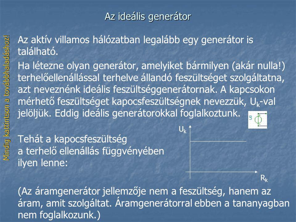 Az ideális generátor Az aktív villamos hálózatban legalább egy generátor is található. Ha létezne olyan generátor, amelyiket bármilyen (akár nulla!) t