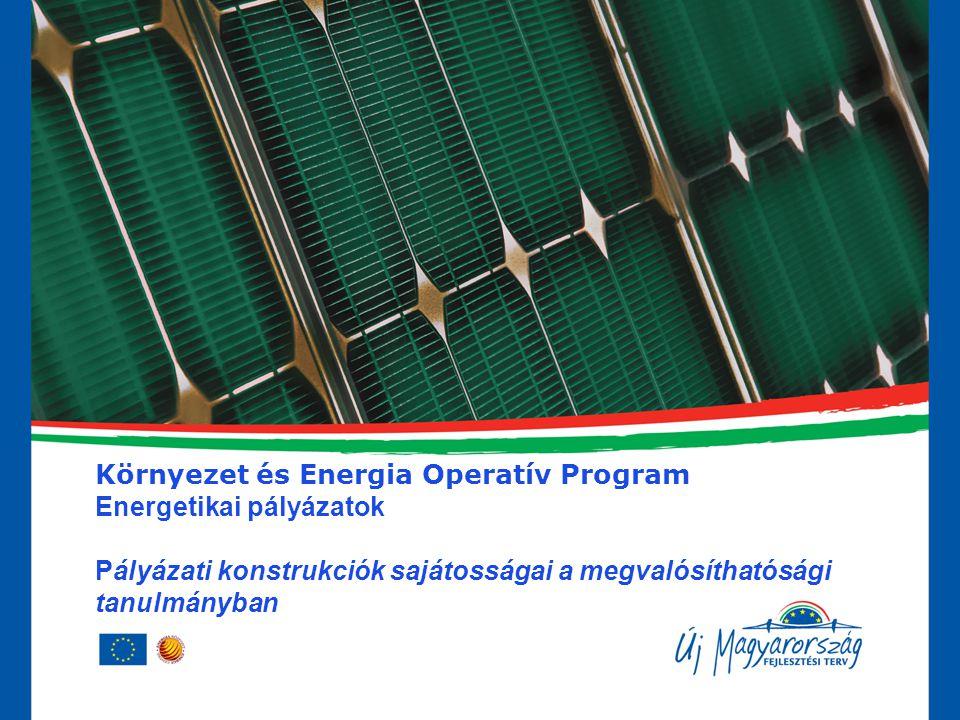 Környezet és Energia Operatív Program Energetikai pályázatok Pályázati konstrukciók sajátosságai a megvalósíthatósági tanulmányban