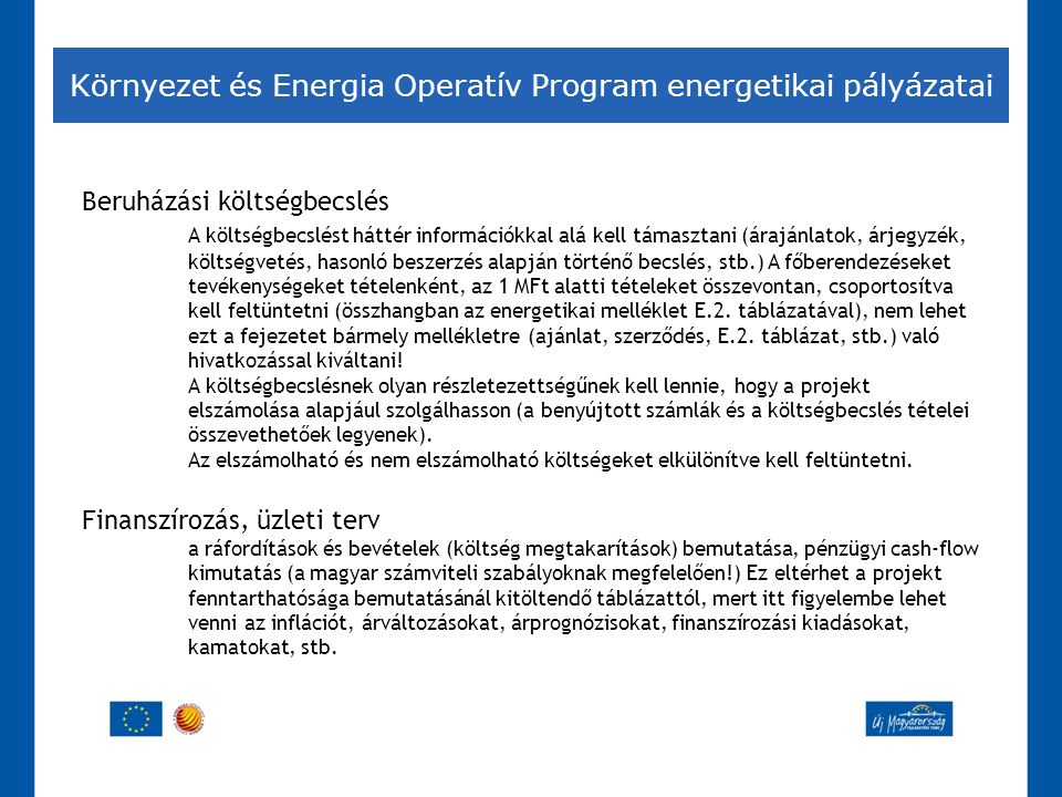 Környezet és Energia Operatív Program energetikai pályázatai Beruházási költségbecslés A költségbecslést háttér információkkal alá kell támasztani (ár