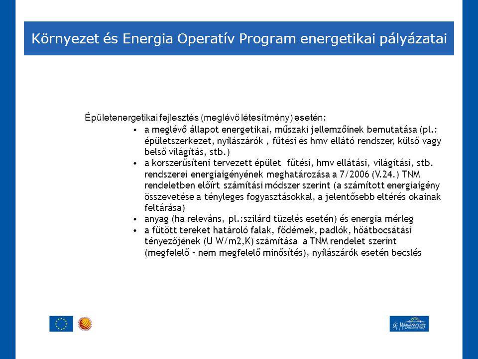 Környezet és Energia Operatív Program energetikai pályázatai Épületenergetikai fejlesztés (meglévő létesítmény) esetén : •a meglévő állapot energetika