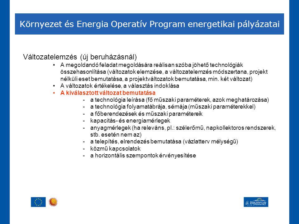 Környezet és Energia Operatív Program energetikai pályázatai Változatelemzés (új beruházásnál) •A megoldandó feladat megoldására reálisan szóba jöhető