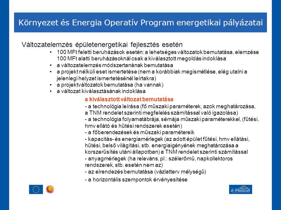 Környezet és Energia Operatív Program energetikai pályázatai Változatelemzés épületenergetikai fejlesztés esetén •100 MFt feletti beruházások esetén:
