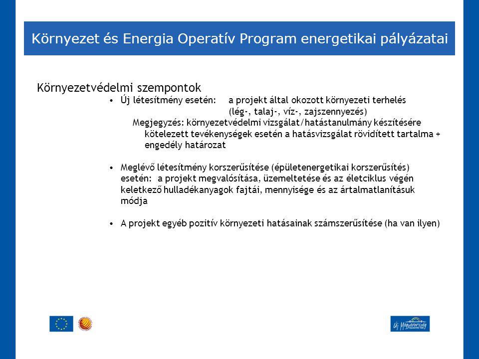Környezet és Energia Operatív Program energetikai pályázatai Környezetvédelmi szempontok •Új létesítmény esetén: a projekt által okozott környezeti te