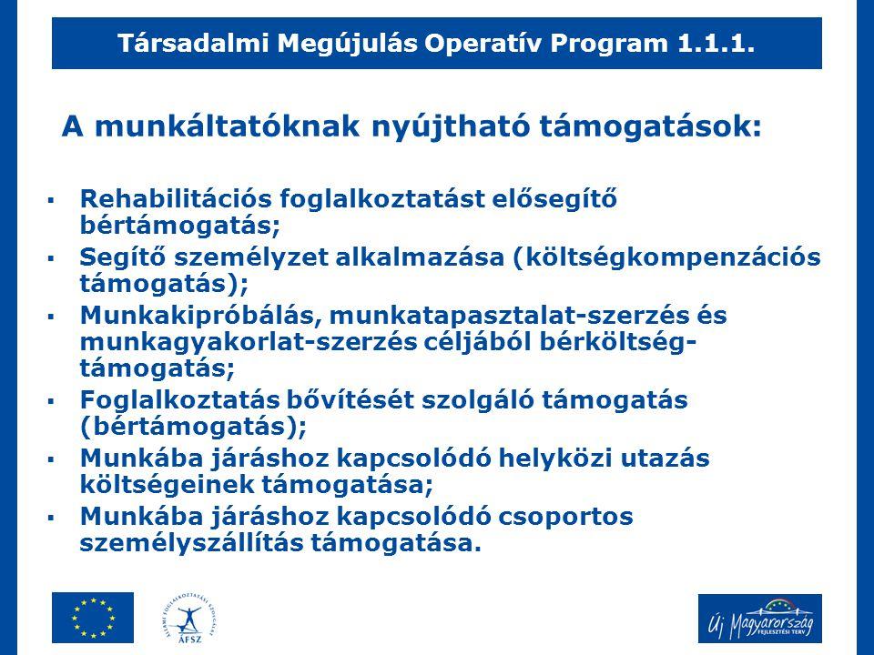 A munkáltatóknak nyújtható támogatások:  Rehabilitációs foglalkoztatást elősegítő bértámogatás;  Segítő személyzet alkalmazása (költségkompenzációs