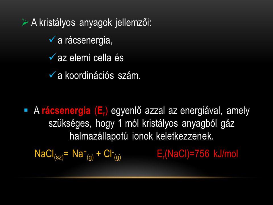  A kristályos anyagok jellemzői:  a rácsenergia,  az elemi cella és  a koordinációs szám.
