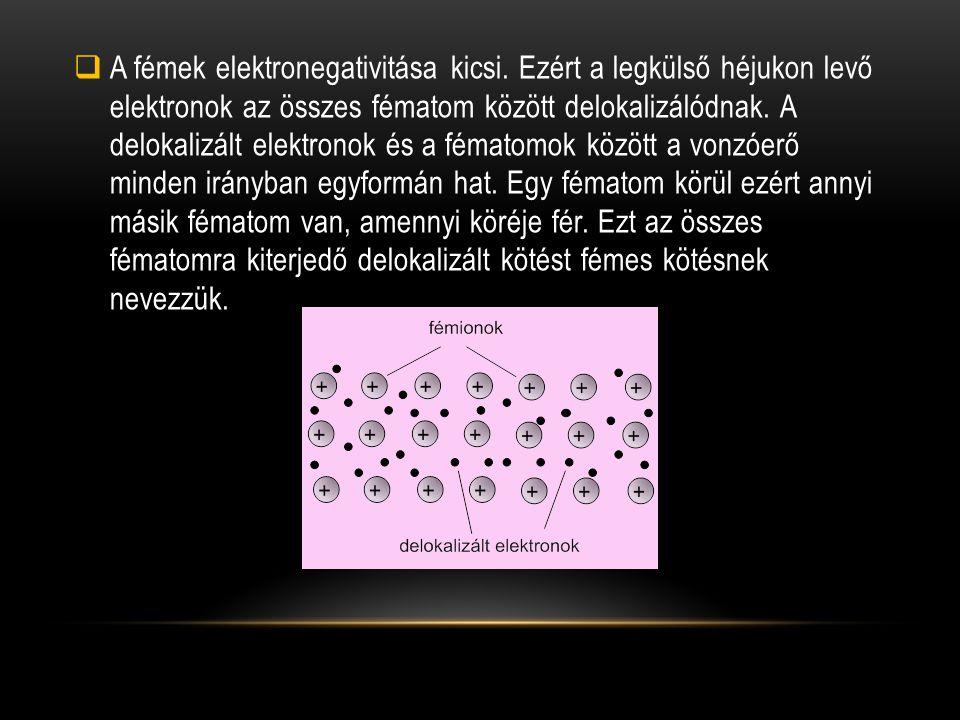  A fémek elektronegativitása kicsi.