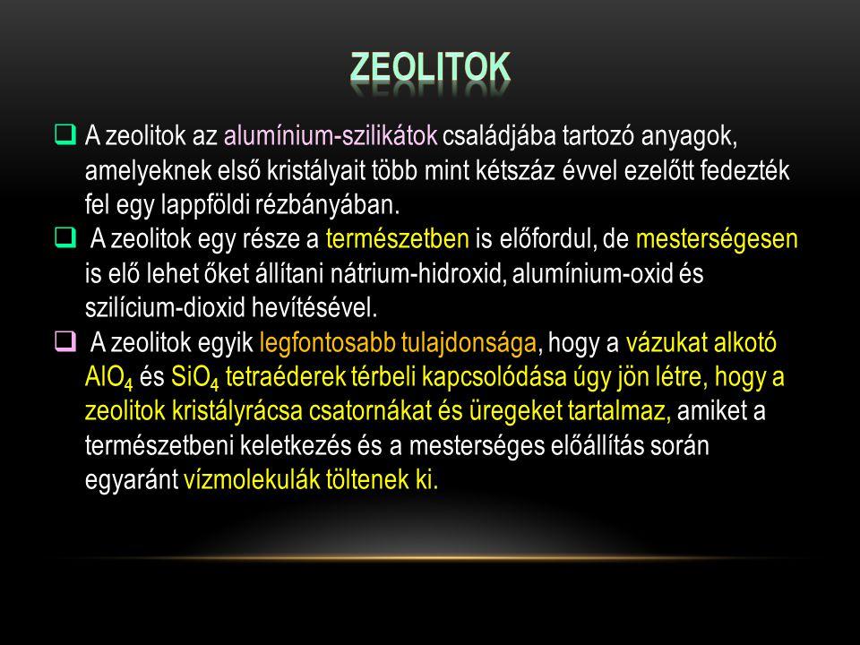  A zeolitok az alumínium-szilikátok családjába tartozó anyagok, amelyeknek első kristályait több mint kétszáz évvel ezelőtt fedezték fel egy lappföldi rézbányában.
