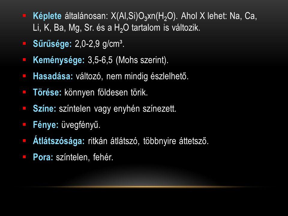  Képlete általánosan: X(Al,Si)O 3 xn(H 2 O).Ahol X lehet: Na, Ca, Li, K, Ba, Mg, Sr.