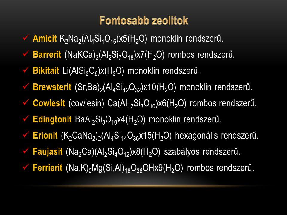  Amicit K 2 Na 2 (Al 4 Si 4 O 16 )x5(H 2 O) monoklin rendszerű.