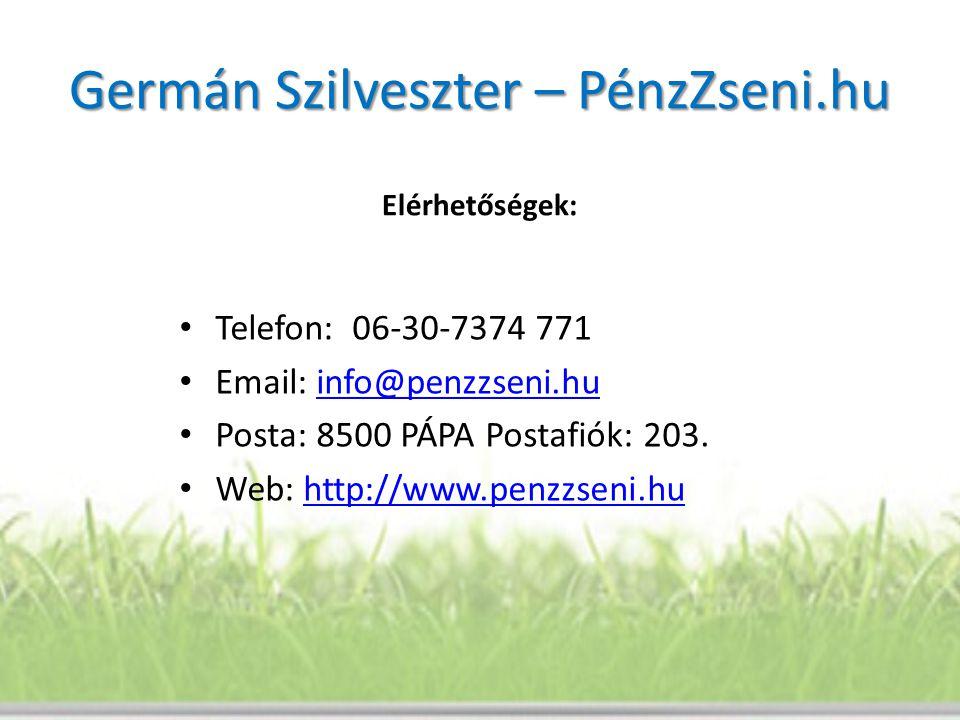 Germán Szilveszter – PénzZseni.hu Elérhetőségek: • Telefon: 06-30-7374 771 • Email: info@penzzseni.huinfo@penzzseni.hu • Posta: 8500 PÁPA Postafiók: 2