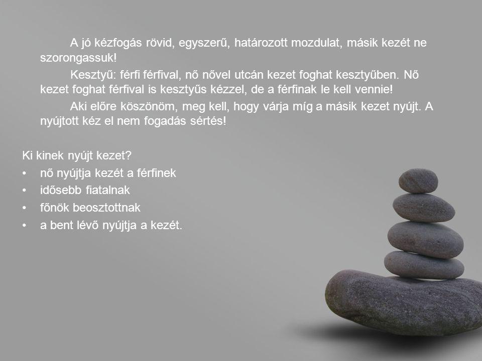 A jó kézfogás rövid, egyszerű, határozott mozdulat, másik kezét ne szorongassuk.