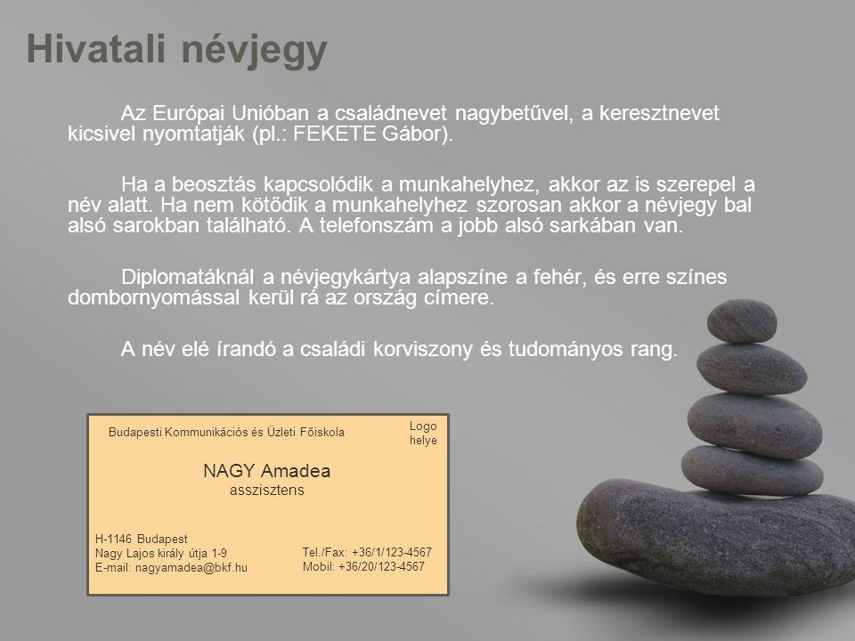 Hivatali névjegy Az Európai Unióban a családnevet nagybetűvel, a keresztnevet kicsivel nyomtatják (pl.: FEKETE Gábor).
