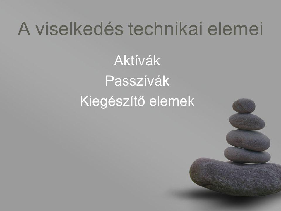 A viselkedés technikai elemei Aktívák Passzívák Kiegészítő elemek