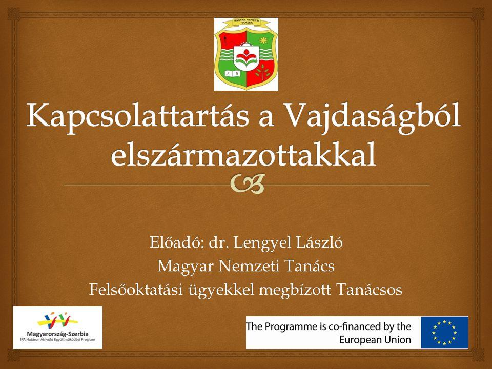 Előadó: dr. Lengyel László Magyar Nemzeti Tanács Felsőoktatási ügyekkel megbízott Tanácsos