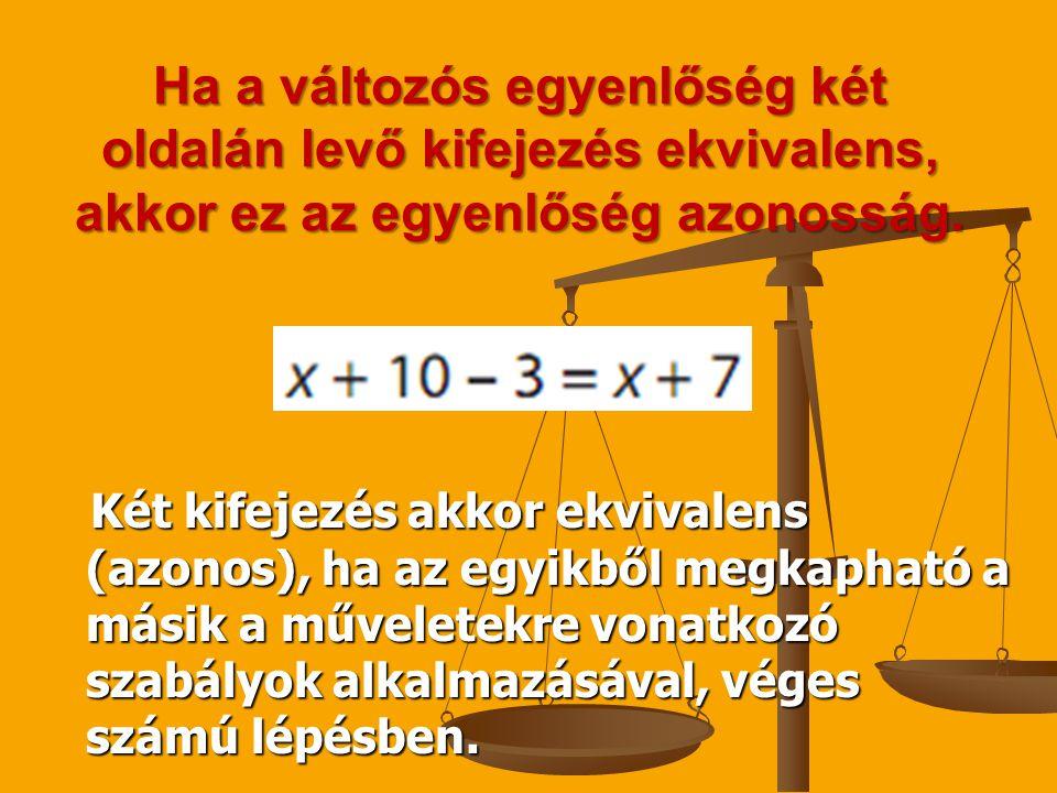 Ha a változós egyenlőség két oldalán levő kifejezés ekvivalens, akkor ez az egyenlőség azonosság. Két kifejezés akkor ekvivalens (azonos), ha az egyik