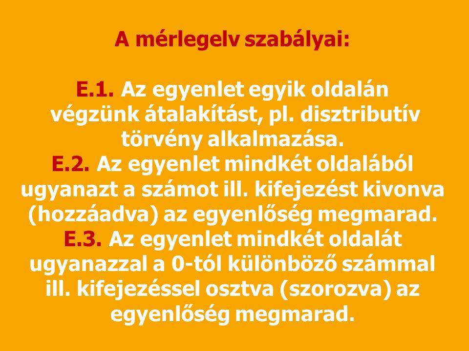 A mérlegelv szabályai: E.1. Az egyenlet egyik oldalán végzünk átalakítást, pl. disztributív törvény alkalmazása. E.2. Az egyenlet mindkét oldalából ug