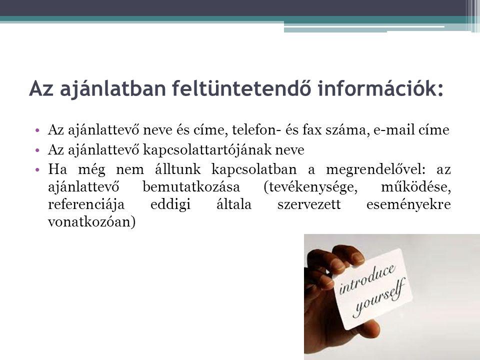 Az ajánlatban feltüntetendő információk: •Az ajánlattevő neve és címe, telefon- és fax száma, e-mail címe •Az ajánlattevő kapcsolattartójának neve •Ha