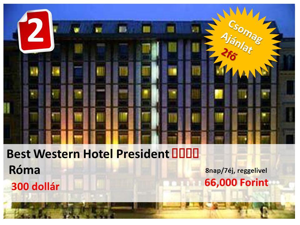 Best Western Hotel President  Róma 8nap/7éj, reggelivel 66,000 Forint CsomagAjánlat 2fő 2fő 300 dollár 2
