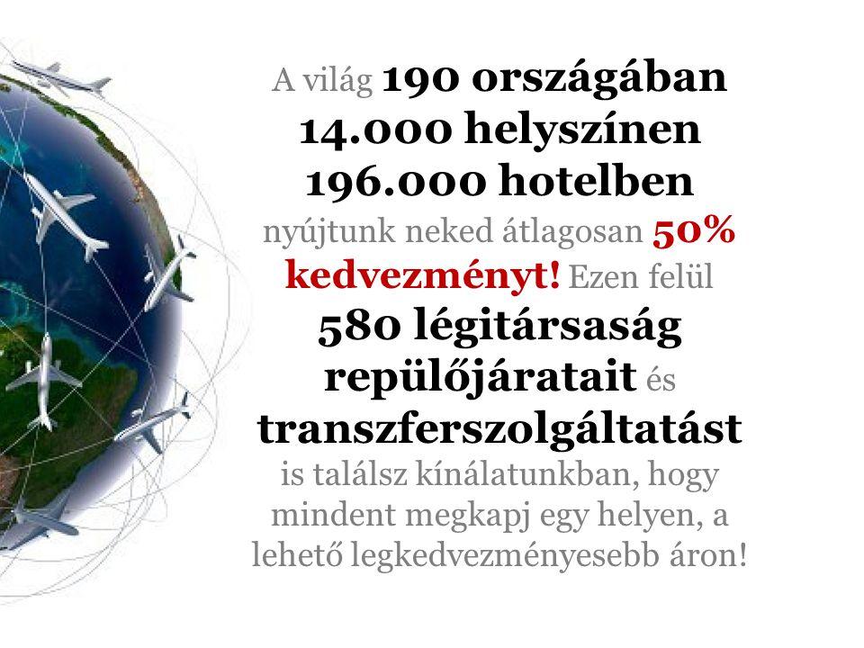A világ 190 országában 14.000 helyszínen 196.000 hotelben nyújtunk neked átlagosan 50% kedvezményt.