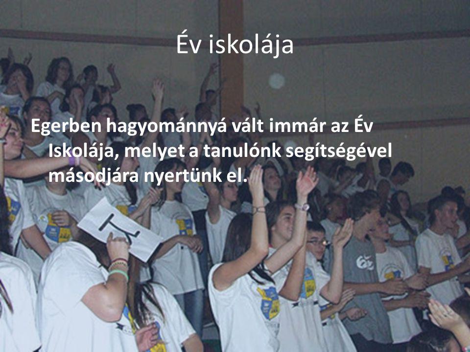Év iskolája Egerben hagyománnyá vált immár az Év Iskolája, melyet a tanulónk segítségével másodjára nyertünk el.