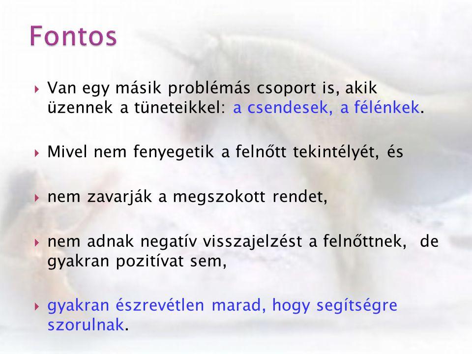  Van egy másik problémás csoport is, akik üzennek a tüneteikkel: a csendesek, a félénkek.