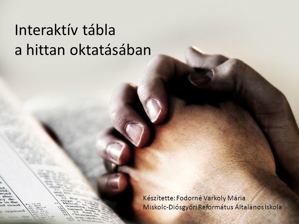 Interaktív tábla a hittan oktatásában Készítette: Fodorné Varkoly Mária Miskolc-Diósgyőri Református Általános Iskola