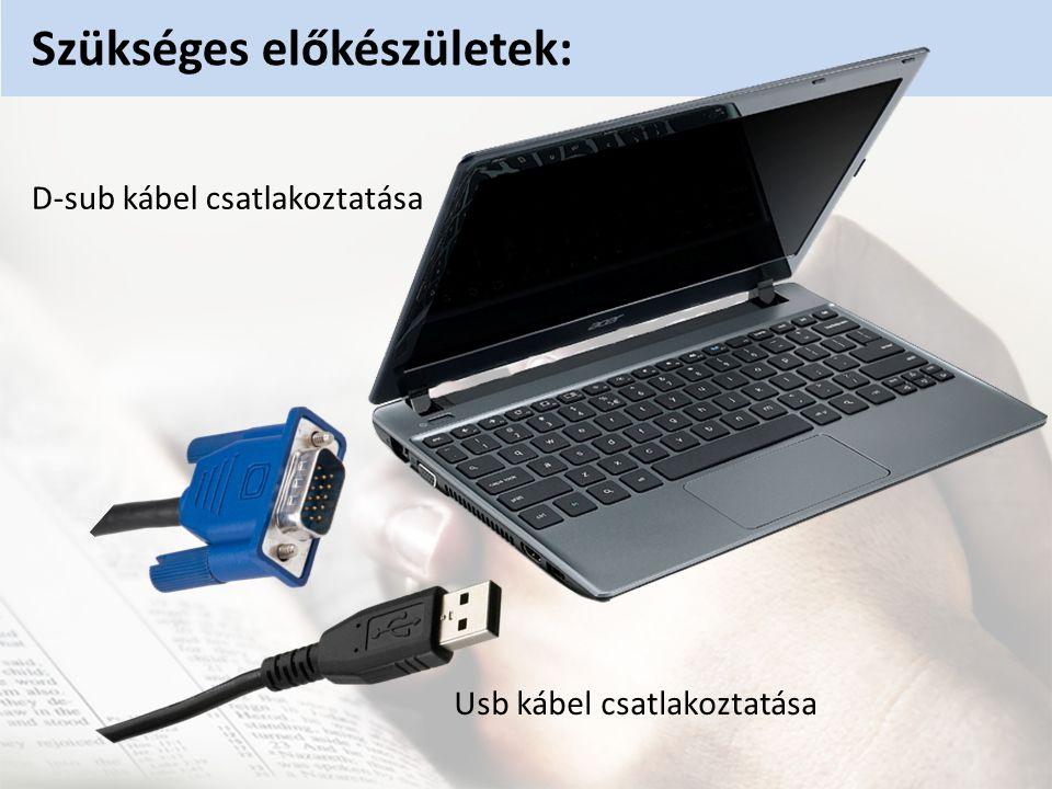 D-sub kábel csatlakoztatása Usb kábel csatlakoztatása Szükséges előkészületek: