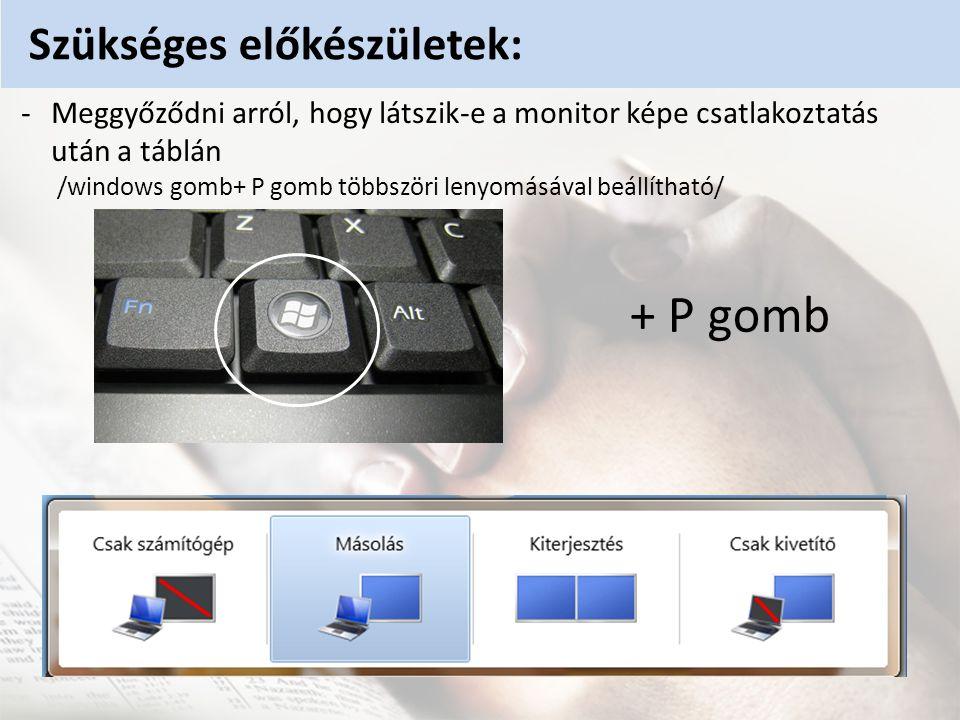 -Meggyőződni arról, hogy látszik-e a monitor képe csatlakoztatás után a táblán /windows gomb+ P gomb többszöri lenyomásával beállítható/ + P gomb Szükséges előkészületek: