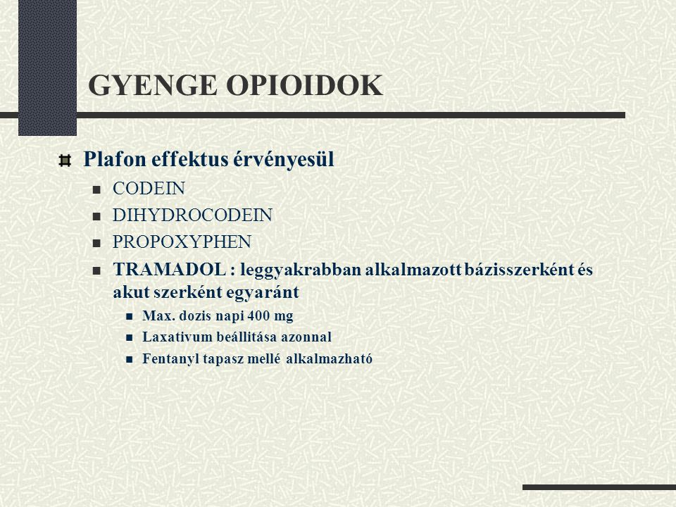 GYENGE OPIOIDOK Plafon effektus érvényesül  CODEIN  DIHYDROCODEIN  PROPOXYPHEN  TRAMADOL : leggyakrabban alkalmazott bázisszerként és akut szerkén