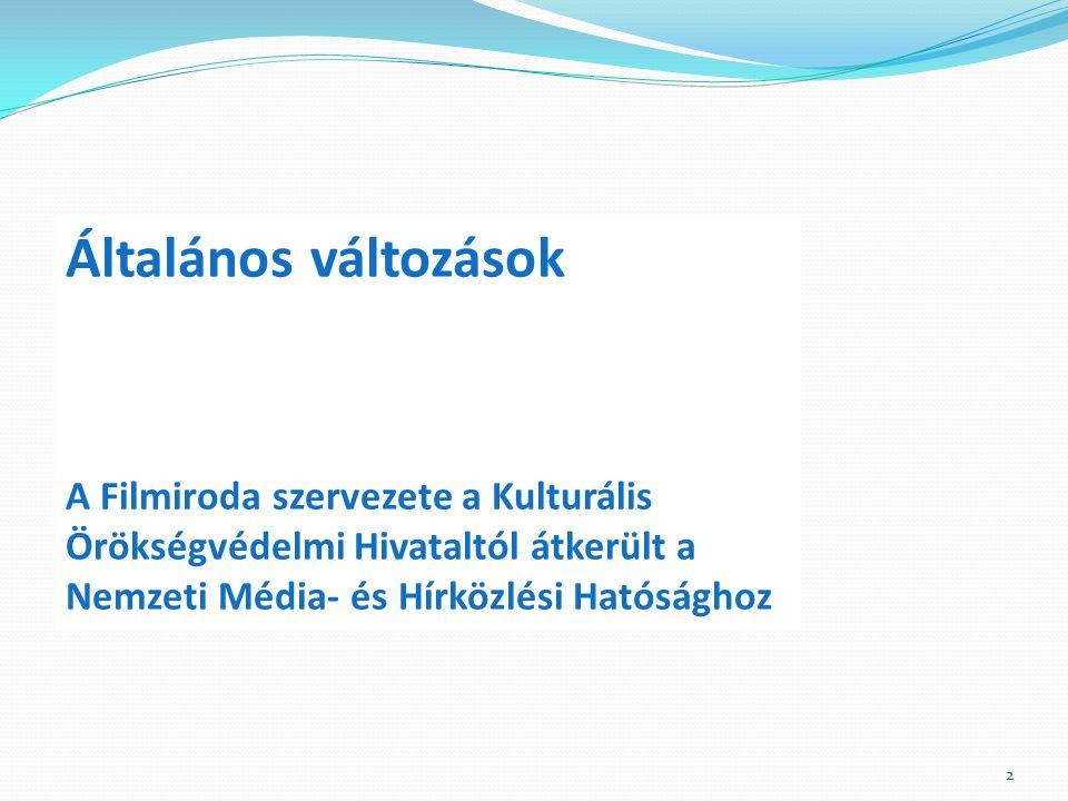 2 Általános változások A Filmiroda szervezete a Kulturális Örökségvédelmi Hivataltól átkerült a Nemzeti Média- és Hírközlési Hatósághoz
