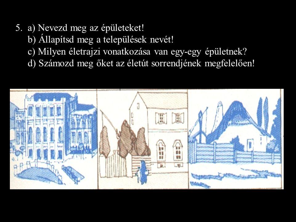 5.a) Nevezd meg az épületeket. b) Állapítsd meg a települések nevét.
