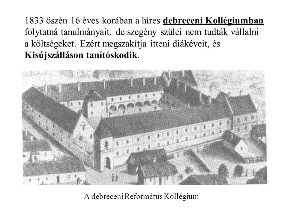 1833 őszén 16 éves korában a híres debreceni Kollégiumban folytatná tanulmányait, de szegény szülei nem tudták vállalni a költségeket.