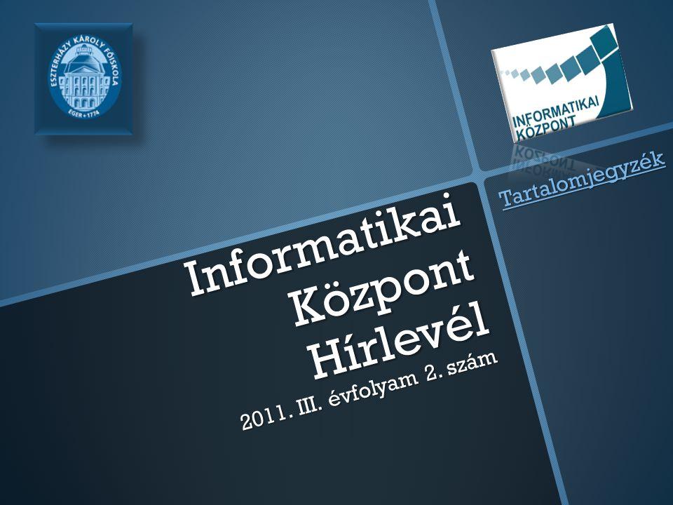 Informatikai Központ Hírlevél 2011. III. évfolyam 2. szám Tartalomjegyzék