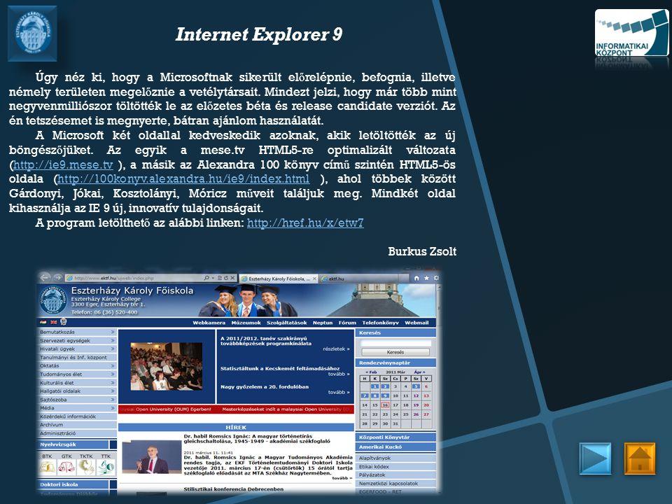 Internet Explorer 9 Úgy néz ki, hogy a Microsoftnak sikerült el ő relépnie, befognia, illetve némely területen megel ő znie a vetélytársait.