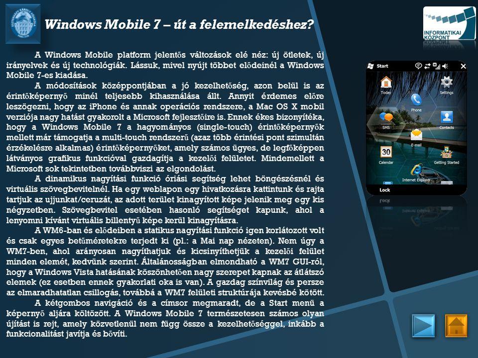 Windows Mobile 7 – út a felemelkedéshez? A Windows Mobile platform jelent ő s változások elé néz: új ötletek, új irányelvek és új technológiák. Lássuk