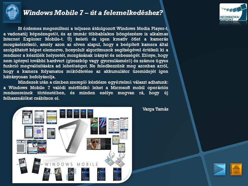 Windows Mobile 7 – út a felemelkedéshez? Itt érdemes megemlíteni a teljesen átdolgozott Windows Media Player-t, a vadonatúj képnézeget ő t, és az immá