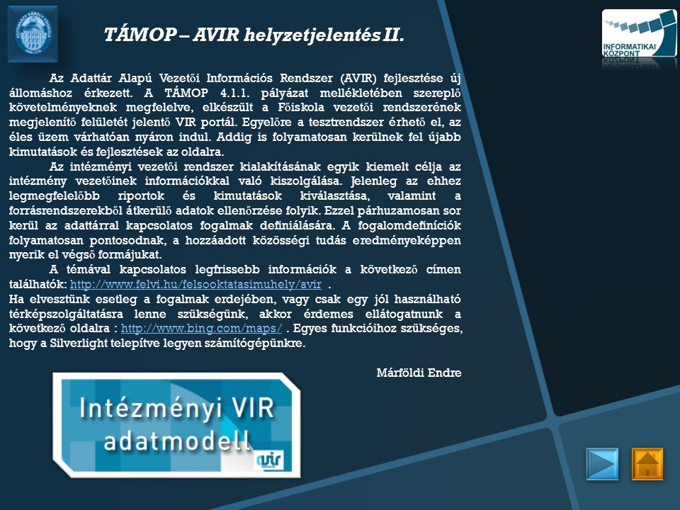 TÁMOP – AVIR helyzetjelentés II. Az Adattár Alapú Vezet ő i Információs Rendszer (AVIR) fejlesztése új állomáshoz érkezett. A TÁMOP 4.1.1. pályázat me