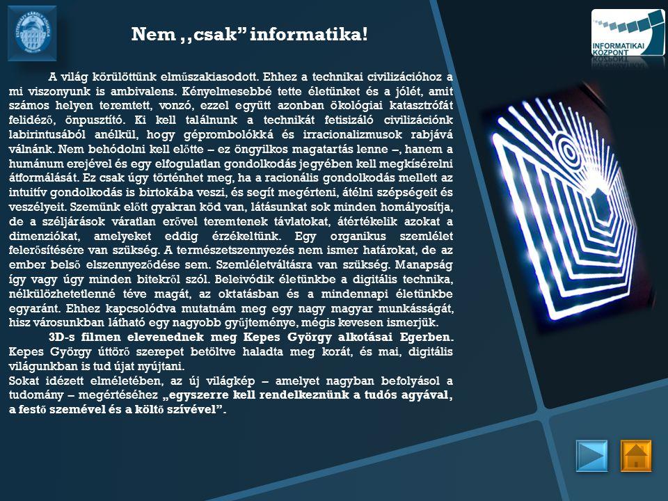 """Nem,,csak"""" informatika! A világ körülöttünk elm ű szakiasodott. Ehhez a technikai civilizációhoz a mi viszonyunk is ambivalens. Kényelmesebbé tette él"""