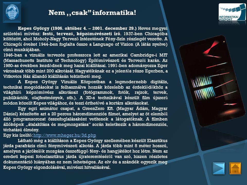 """Nem,,csak"""" informatika! Kepes György (1906. október 4. – 2001. december 29.) Heves megyei születés ű m ű vész: fest ő, tervez ő, képz ő m ű vészeti ír"""