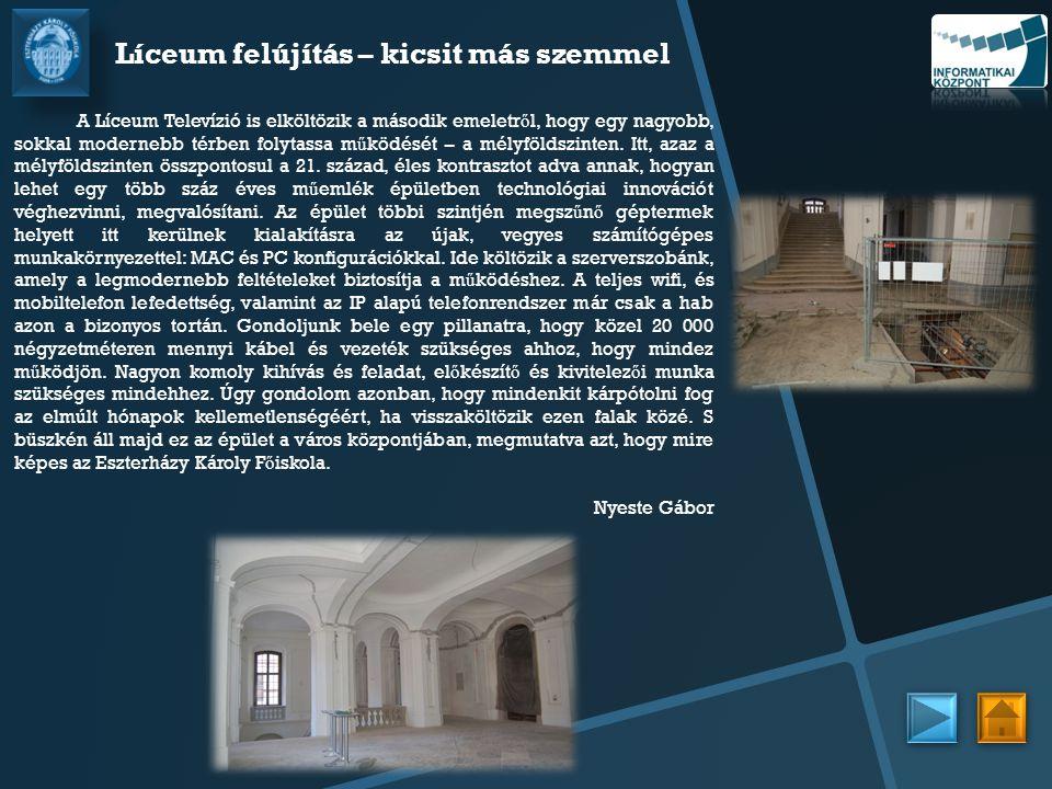 Líceum felújítás – kicsit más szemmel A Líceum Televízió is elköltözik a második emeletr ő l, hogy egy nagyobb, sokkal modernebb térben folytassa m ű