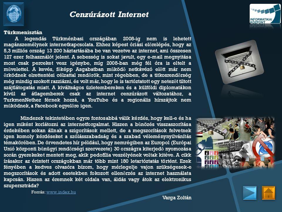 Cenzúrázott Internet Türkmenisztán A legendás Türkménbasi országában 2008-ig nem is lehetett magánszemélynek internetkapcsolata. Ehhez képest óriási e
