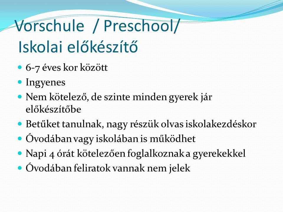 Vorschule / Preschool/ Iskolai előkészítő  6-7 éves kor között  Ingyenes  Nem kötelező, de szinte minden gyerek jár előkészítőbe  Betűket tanulnak