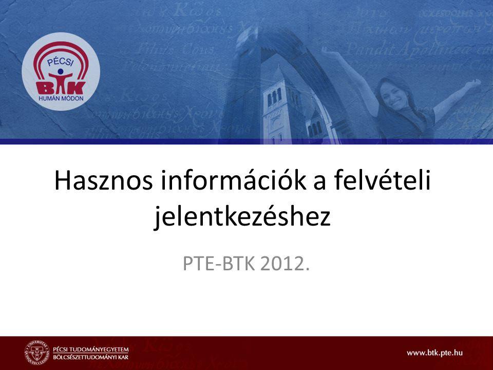 Hasznos információk a felvételi jelentkezéshez PTE-BTK 2012.