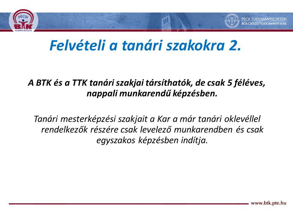 A BTK és a TTK tanári szakjai társíthatók, de csak 5 féléves, nappali munkarendű képzésben.