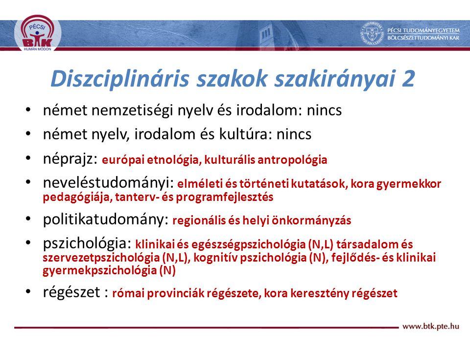 Diszciplináris szakok szakirányai 3 • romológia: romani nyelv és kultúra szakirány vagy beás nyelv és kultúra szakirány, cigány kisebbségi népismeret szakirány • szociális munka: általános sz.m., klinikai sz.m.
