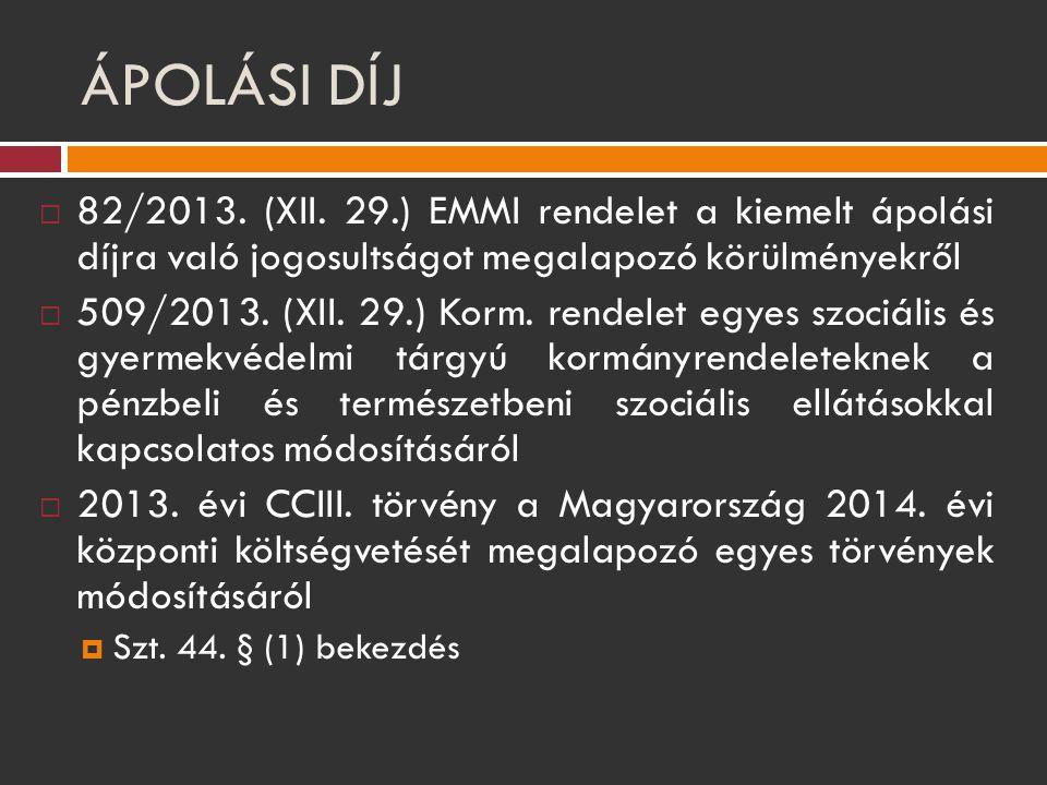 ÁPOLÁSI DÍJ  82/2013. (XII. 29.) EMMI rendelet a kiemelt ápolási díjra való jogosultságot megalapozó körülményekről  509/2013. (XII. 29.) Korm. rend